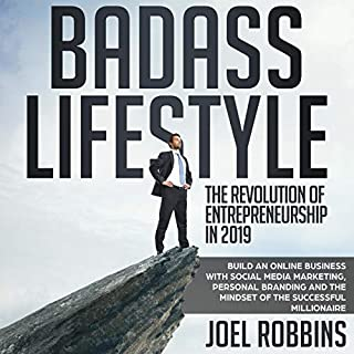 Badass Lifestyle: The Revolution of Entrepreneurship in 2019     Build an Online Business with Social Media Marketing, Personal Branding and the Mindset of the Successful Millionaire              By:                                                                                                                                 Joel Robbins                               Narrated by:                                                                                                                                 Curtis Wright                      Length: 3 hrs and 20 mins     21 ratings     Overall 5.0