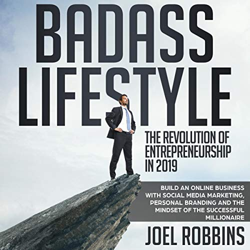 Badass Lifestyle: The Revolution of Entrepreneurship in 2019     Build an Online Business with Social Media Marketing, Personal Branding and the Mindset of the Successful Millionaire              By:                                                                                                                                 Joel Robbins                               Narrated by:                                                                                                                                 Curtis Wright                      Length: 3 hrs and 20 mins     Not rated yet     Overall 0.0