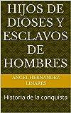 Hijos de dioses y esclavos de hombres: Historia de la conquista (Ecos de las culturas mexicanas nº 1)