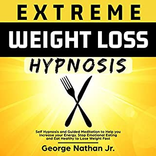Extreme Weight Loss Hypnosis     Self Hypnosis and Guided Meditation to Help You Increase Your Energy, Stop Emotional Eating and Eat Healthy to Lose Weight Fast              By:                                                                                                                                 George Nathan Jr.                               Narrated by:                                                                                                                                 Robert Anthony                      Length: 33 mins     19 ratings     Overall 4.8