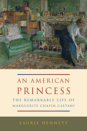 An American Princess: The Remarkable Life of Marguerite Chapin Caetani
