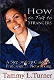 How To Talk to Strangers ~ A Step-by-Step Guide to Professional Networking