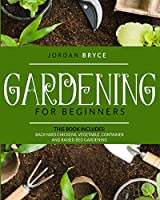 Gardening for beginners: This book includes: Backyard chickens, Vegetable, Container and Raised Bed Gardening
