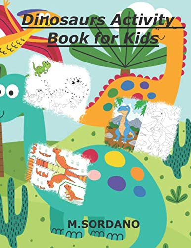 Dinosaurs Activity Book for Kids: Activity Book, Coloring Book, Dot to Dot, Solve Labyrinths, Dinosaurs to Build from Paper