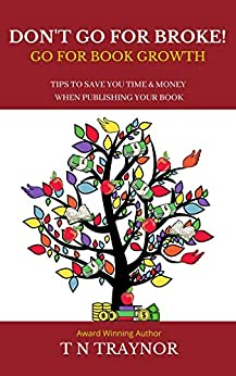 Don't Go For Broke: Go For Book Growth by [T N Traynor]