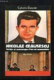 Nicolae Ceausescu - Vérités et mensonges d'un roi communiste