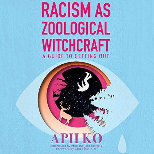 Racism as Zoological Witchcraft: A Guide to Getting Out audiobook cover art