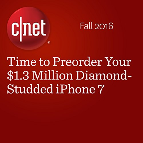Time to Preorder Your $1.3 Million Diamond-Studded iPhone 7                   By:                                                                                                                                 Amanda Kooser                               Narrated by:                                                                                                                                 Rex Anderson                      Length: 1 min     Not rated yet     Overall 0.0