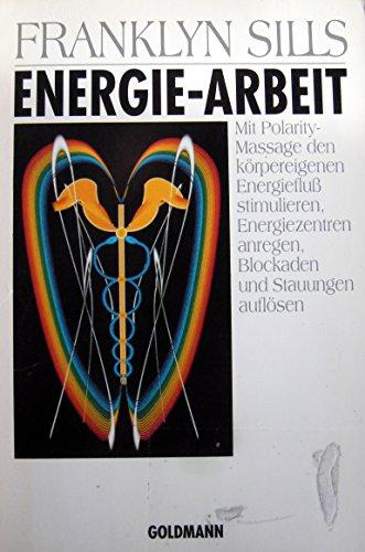 Energie-Arbeit. Mit Polarity-Massage den körpereigenen Energiefluß stimulieren, Energiezentren anregen, Blockaden und Stauungen auflösen