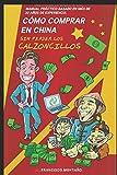 CÓMO COMPRAR EN CHINA SIN PERDER LOS CALZONCILLOS: MANUAL PRÁCTICO BASADO EN MÁS DE 30 AÑOS DE EXPERIENCIA (Spanish Edition)