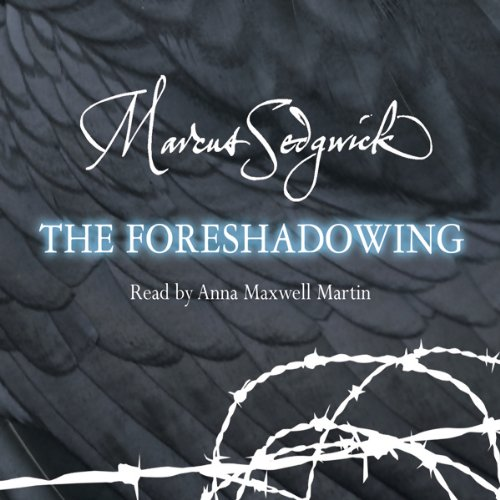 The Foreshadowing                   By:                                                                                                                                 Marcus Sedgwick                               Narrated by:                                                                                                                                 Anna Maxwell Martin                      Length: 3 hrs and 47 mins     13 ratings     Overall 4.5