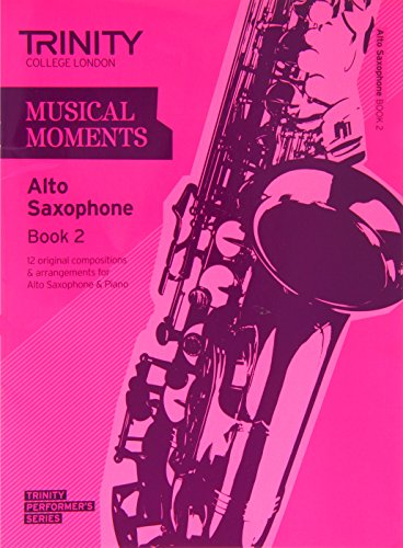 Musical Moments Alto Saxophone Book 2: Saxophone Teaching Material (Trinity Performers Series)