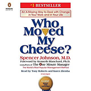 Who Moved My Cheese?     An A-Mazing Way to Deal with Change in Your Work and in Your Life              By:                                                                                                                                 Spencer Johnson,                                                                                        Kenneth Blanchard                               Narrated by:                                                                                                                                 Tony Roberts,                                                                                        Karen Ziemba                      Length: 1 hr and 39 mins     654 ratings     Overall 4.8