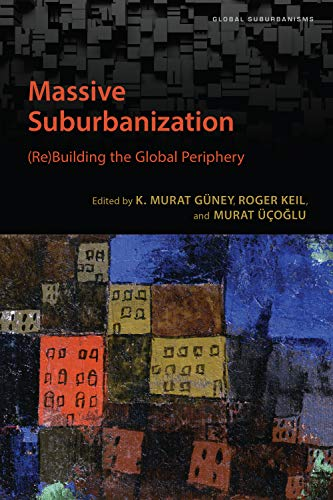 Massive Suburbanization: (Re)Building the Global Periphery (Global Suburbanisms) (English Edition)