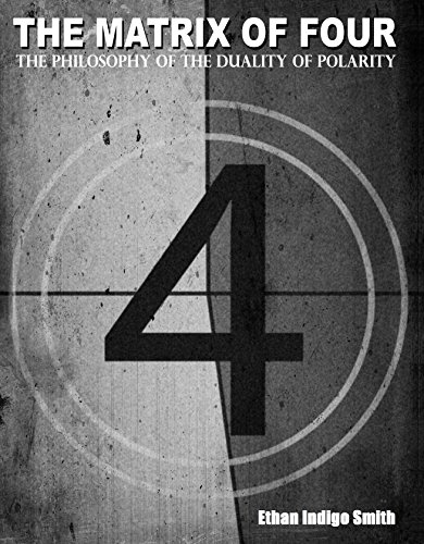 The Matrix of Four The Philosophy of the Duality of Polarity by [Ethan Indigo Smith]