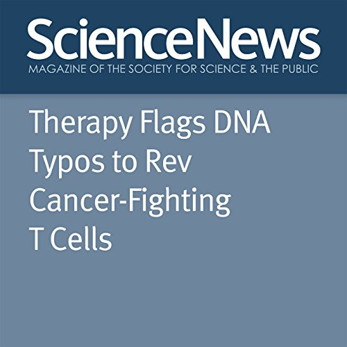 Therapy Flags DNA Typos to Rev Cancer-Fighting T Cells audiobook cover art