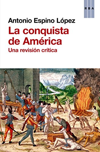 La conquista de América: Una revisión crítica (ENSAYO Y BIOGRAFIA)