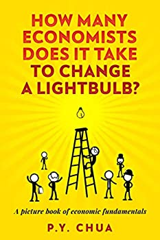 How many economists does it take to change a lightbulb?  A picture book of economic fundamentals