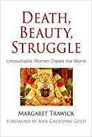 Death, Beauty, Struggle: Untouchable Women Create the World (Contemporary Ethnography)