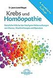 Krebs und Homöopathie: Natürliche Hilfe bei den häufigsten Nebenwirkungen von Chemo-, Strahlentherapie und Operation