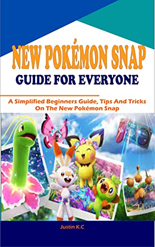 NEW POKÉMON SNAP GUIDE FOR EVERYONE: A Simplified Beginners Guide, Tips And Tricks On The New Pokémon Snap (English Edition)
