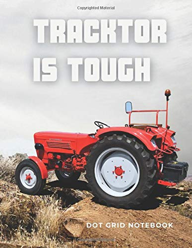 Tracktor is Tough: Dot Grid Notebook, Journal, Diary, 100 Pages, Soft Cover, 8.5 x 11 inches
