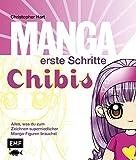Manga erste Schritte Chibis: Alles, was du zum Zeichnen super-niedlicher Mangafiguren brauchst - Christopher Hart
