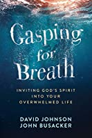 Gasping for Breath: Inviting God's Spirit into Your Overwhelmed Life