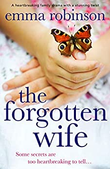The Forgotten Wife: A heartbreaking family drama with a stunning twist by [Emma Robinson]