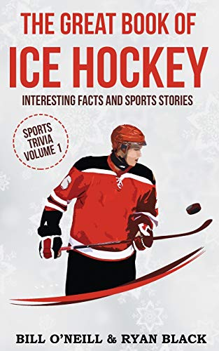 The Big Book of Ice Hockey: Interesting Facts and Sports Stories (Sports Trivia) (VOL.1)