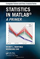 Statistics in MATLAB: A Primer (Chapman & Hall/CRC Computer Science & Data Analysis)
