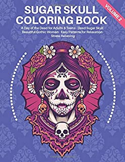 Sugar Skull Coloring Book Volume 2: A Day of the Dead for Adults & Teens - Dead Sugar Skull - Beautiful Gothic Women - Eas...