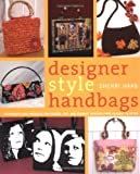 Designer Style Handbags: Techniques and Projects for Chic, Fun and Elegant Designs from Classic to Retro
