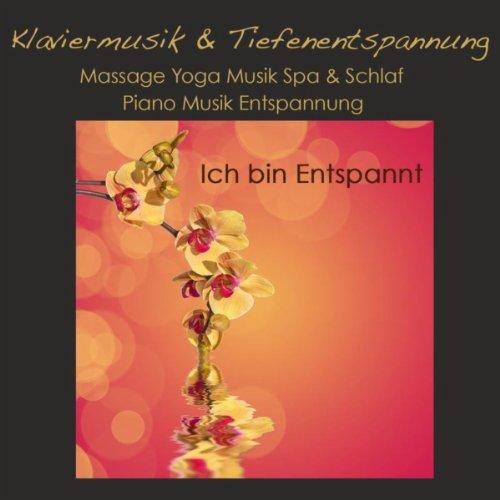 Ich bin Entspannt: Klaviermusik & Tiefenentspannung, Massage Yoga Musik Spa & Schlaf, Piano Musik Entspannung