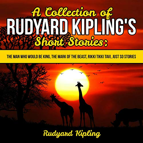 A Collection of Rudyard Kipling's Short Stories: The Man Who Would Be King, The Mark of the Beast, Rikki Tikki Tavi, Just So Stories audiobook cover art
