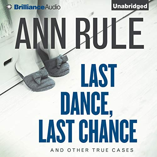 Last Dance, Last Chance, and Other True Cases Audiobook By Ann Rule cover art