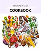 The Dash Diet Cookbook: Easy and Delicious for Weight Loss Fast, Healthy Living, Reset your Metabolism | Eat Clean, Stay Lean with Real Foods for Real Weight Loss (English Edition)