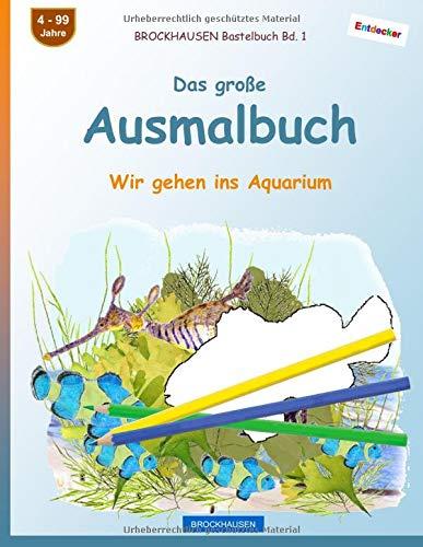 BROCKHAUSEN Bastelbuch Bd. 1: Das große Ausmalbuch: Wir gehen ins Aquarium (Entdecker, Band 1)