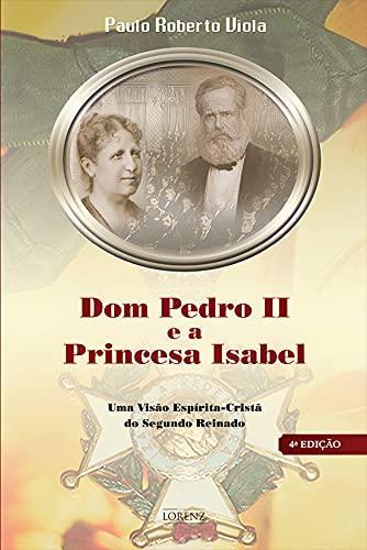 Dom Pedro II e a Princesa Isabel: Uma Visão Espírita-Cristã do Segundo Reinado