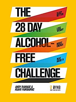 The 28 Day Alcohol-Free Challenge: Sleep Better, Lose Weight, Boost Energy, Beat Anxiety by [Andy Ramage, Ruari Fairbairns]