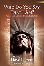Who Do You Say That I Am?: Man of Sorrows, King of Glory, Lord of Life!