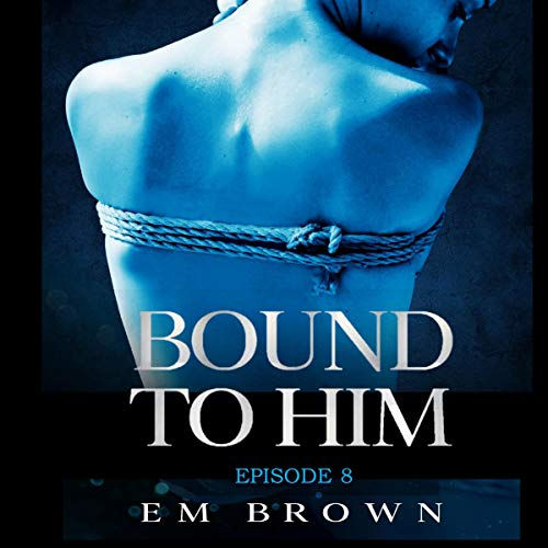 『Bound to Him - Episode 8 (An International Billionaire Romance)』のカバーアート