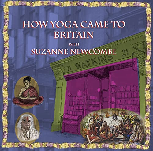How Yoga came to Britain with Suzanne Newcombe: From an esoteric concept to a mainstream activity (Hindu Scholars) (English Edition)