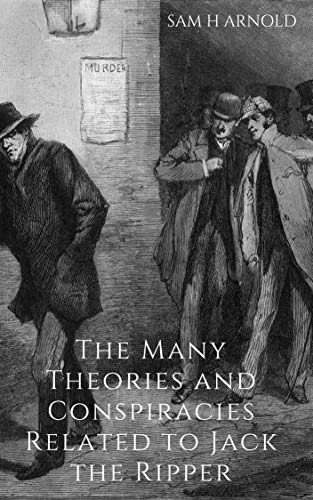 The Many Theories and Conspiracies Related to Jack the Ripper (English Edition)