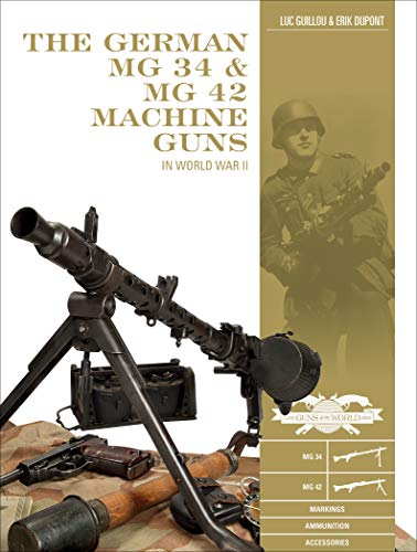 Doyle, D: German MG 34 and MG 42 Machine Guns: In World War: In World War II (Classic Guns of the World, Band 7)