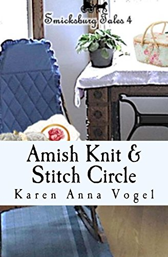 Amish Knit & Stitch Circle: Smicksburg Tales 4 by [Karen Anna Vogel]