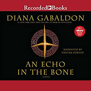 An Echo in the Bone     A Novel              By:                                                                                                                                 Diana Gabaldon                               Narrated by:                                                                                                                                 Davina Porter                      Length: 45 hrs and 59 mins     18,407 ratings     Overall 4.8