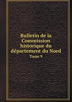 Paperback Bulletin de la Commission Historique du Departement du Nord Tome 9 [French] Book
