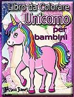 Libro da colorare Unicorno per bambini: Libro da colorare per ragazze unicorno Unicorno Libro da Colorare Bambino Libro da colorare con unicorno in viaggio Marker Libri da colorare Bambini Libro da colorare arcobaleno Libro da disegno unicorno Libro da colorare