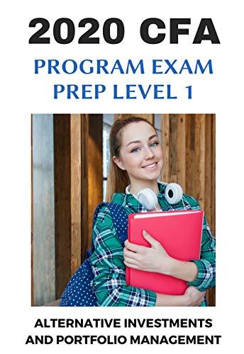 2020 CFA Program Exam Prep Level 1: Alternative Investments And Portfolio Management:...
